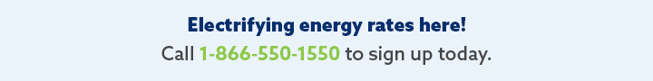Call 866-288-3015 Today to Sign up for Great Energy and Electricity Rates!